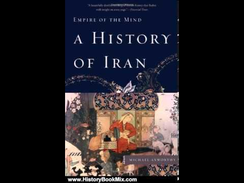 History Book Review: A History of Iran: Empire of the Mind by Michael Axworthy