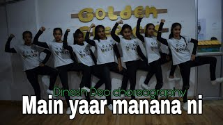 Main yaar manana ni | Dance choreography | Dinesh Deo | Golden queens | Golden steppers