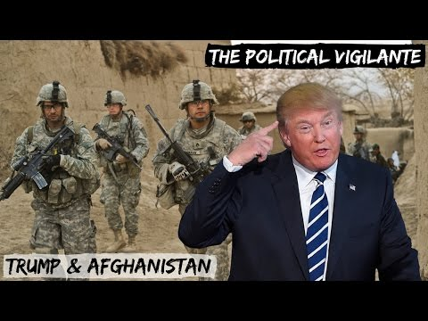 Trump Forced To Flip On Afghanistan — The Political Vigilante