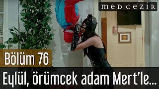 Medcezir 76.Bölüm | Eylül, örümcek adam Mert'le barışır