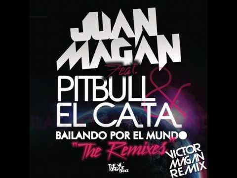 Juan Magan Feat Pitbull & El Cata - Bailando Por El Mundo - Victor Magan Remix Oficial