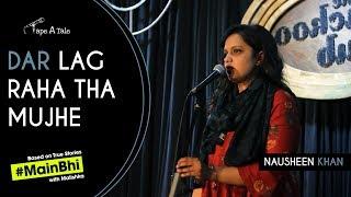 Dar Lag Raha Tha Mujhe - Nausheen Khan | Kahaaniya #MainBhi - A Storytelling Show By Tape A Tale