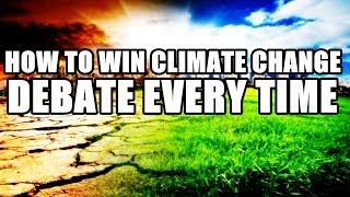 How to Win Climate Change Debate Every Time (Global Warming Explained)