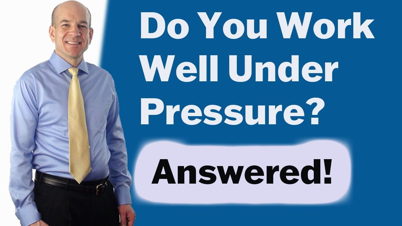 do you work well under pressure answers to stress interview questions