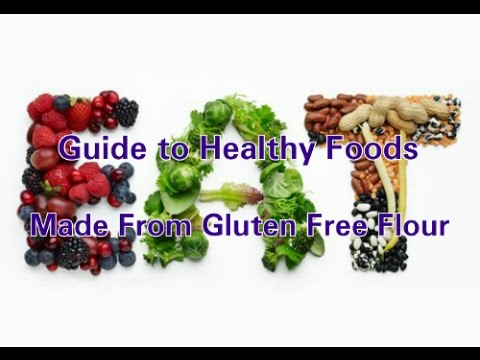 Guide to Healthy Foods Made From Gluten Free Flour