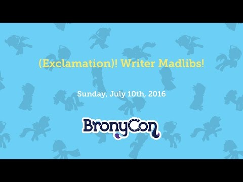 (Exclamation)! Writer Madlibs! - BronyCon 2016