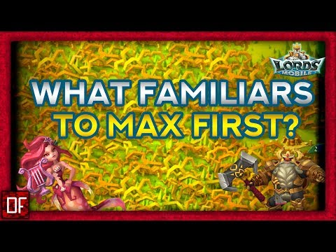 What Familiars To Max First In My Opinion? - Lords Mobile