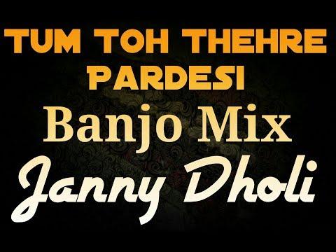 Tum Toh Thehre Pardesi - Banjo Mix   Janny Dholi   DJ Hits   2017