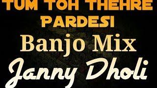 Tum Toh Thehre Pardesi - Banjo Mix | Janny Dholi | DJ Hits | 2017
