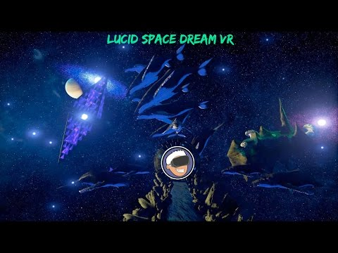 Lucid Space Dreams is Like Taking a VR Acid Trip!
