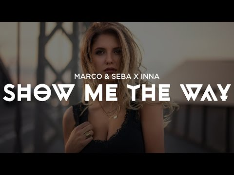 Marco & Seba x INNA - Show Me the Way