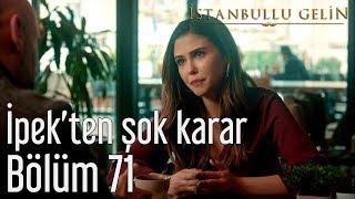 İstanbullu Gelin 71. Bölüm - İpek'ten Şok Karar