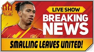 Chris Smalling Leaves United Man Utd News