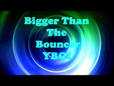 Bigger Than The Bouncer Intro