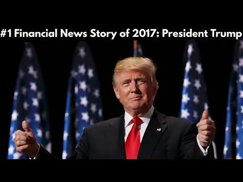 #1 Financial News Story of 2017: President Trump