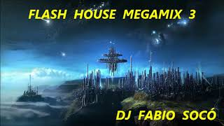 FLASH HOUSE MEGAMIX 3   DJ FABIO SOCÓ