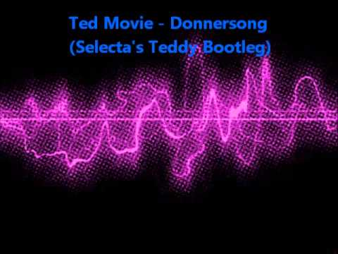 Ted Movie - Donnersong (Selecta's Teddy Bootleg) [HQ] Free Download!