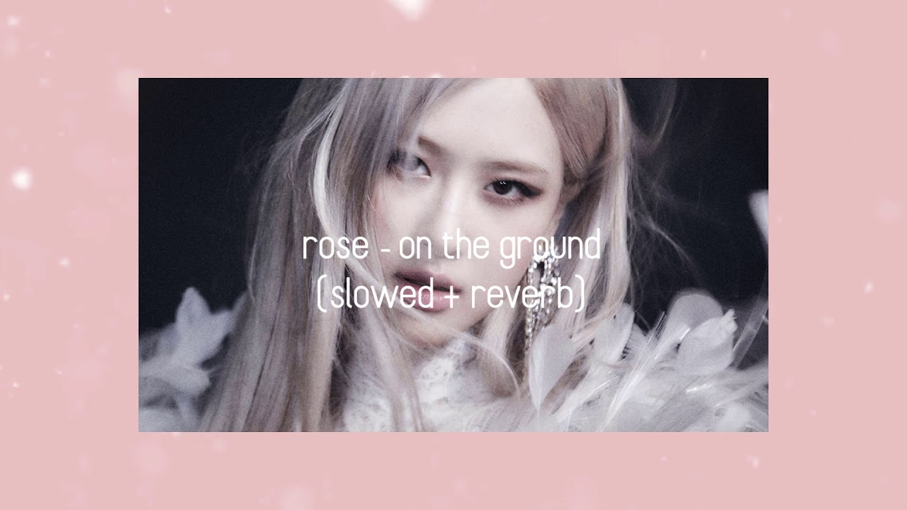 rose - on the ground (slowed + 𝒓𝒆𝒗𝒆𝒓𝒃)