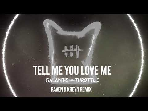 Galantis & Throttle  Tell Me You Love Me Raven & Kreyn Remix