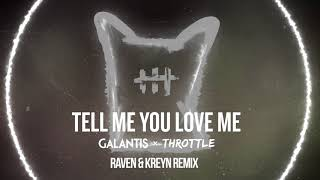 Galantis & Throttle - Tell Me You Love Me (Raven & Kreyn Remix)