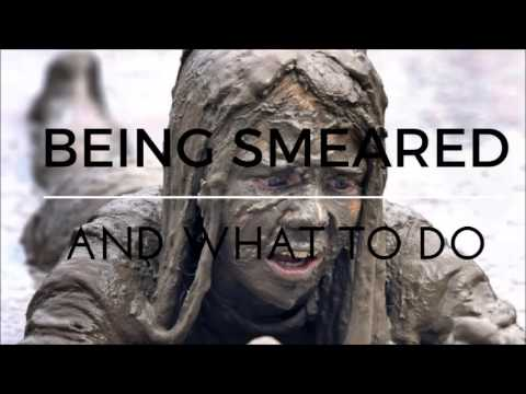 Being Smeared and what to do about it