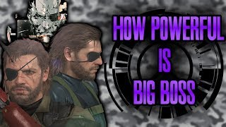 How Powerful is Big Boss?   Metal Gear Solid