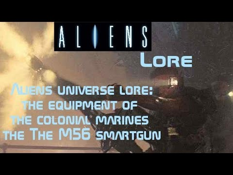 Aliens universe lore : the equipment of the colonial marines the m56 smartgun