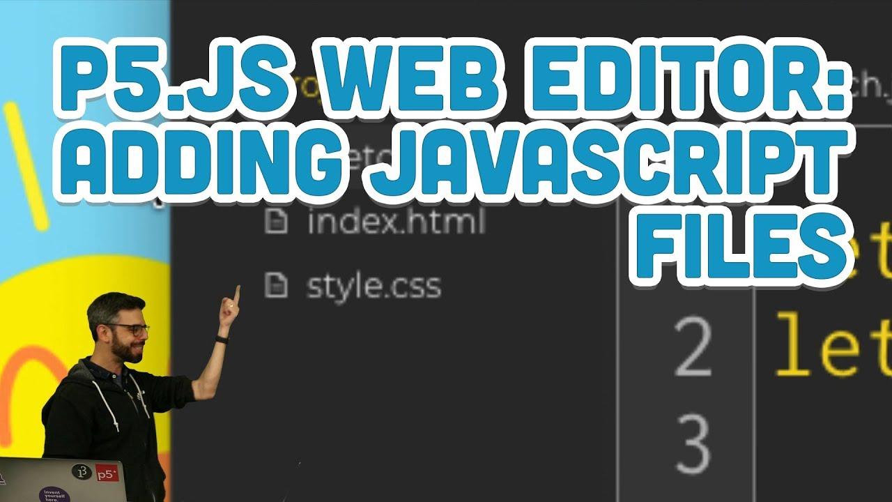 6 4: p5 js Web Editor: Adding JavaScript Files