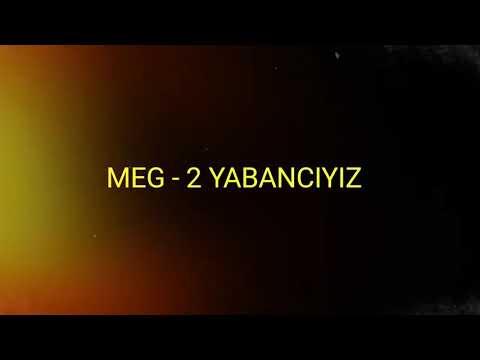 MEG - 2 YABANCIYIZ (SÖZLERİYLE)