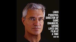 Louie Psihoyos: Director Of Game Changers, Saving Lives One Film At A Time