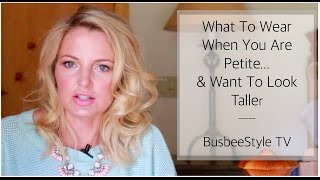 What To Wear When You Are Petite & Want To Look Taller | BusbeeStyle TV