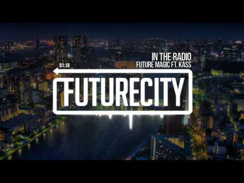FUTURE MAGIC ft. Kass - In The Radio