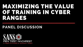 Panel - Maximizing the Value of Training in Cyber Ranges - SANS HackFest Summit & Ranges 2020