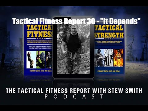 TFR30: Jeff Nichols and Stew Smith Discuss Tactical Fitness - It Depends
