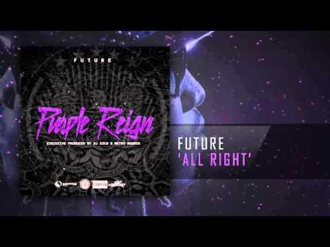 Future - All Right [Prod. By Metro Boomin & Moon][Purple Reign]