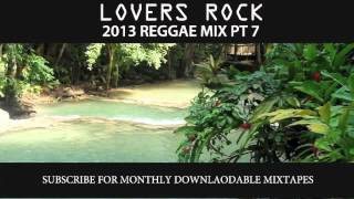 2013 REGGAE MIX PT 7 - LOVERS ROCK PT 7