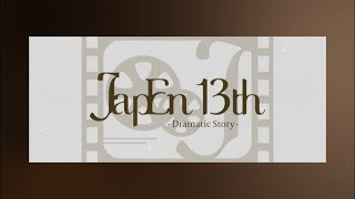 JapEn 13th Dramatic Story