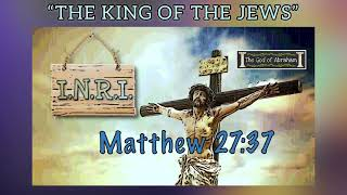 BIBLE VERSE - The King of the Jews (The Christ) - Matthew 27:37