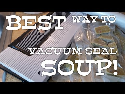 The best way to store soup or liquids using a vacuum sealer.