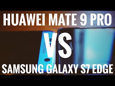 Huawei Mate 9 Pro vs. Samsung Galaxy S7 Edge
