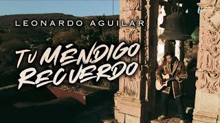 Leonardo Aguilar - Tu Méndigo Recuerdo (Official Video)