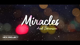 MIRACLES - AXEL JOHANSSON ( Nick Project Remix )