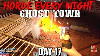 7 Days To Die - Horde Every Night (Day 17) Ghost Town