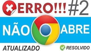Como resolver Erro que o Google Chrome não abre [ATUALIZADO] #2