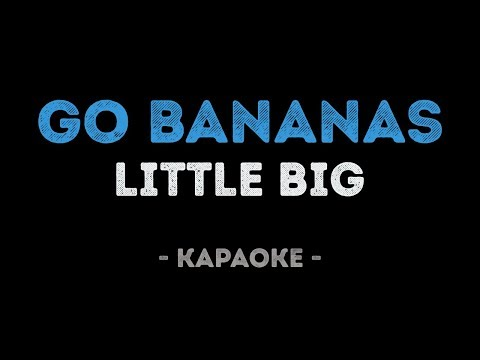 LITTLE BIG - GO BANANAS (Караоке)