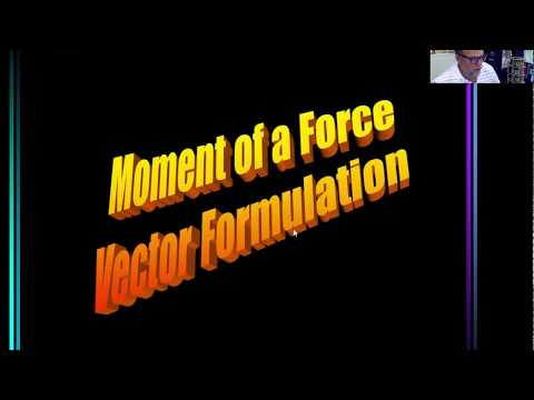 Lectures 8 and 9 on Moment of a Force (Vector Formulation)