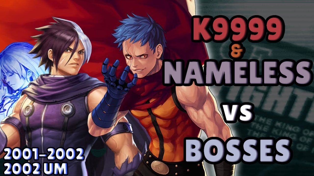 K9999 & Nameless vs Bosses