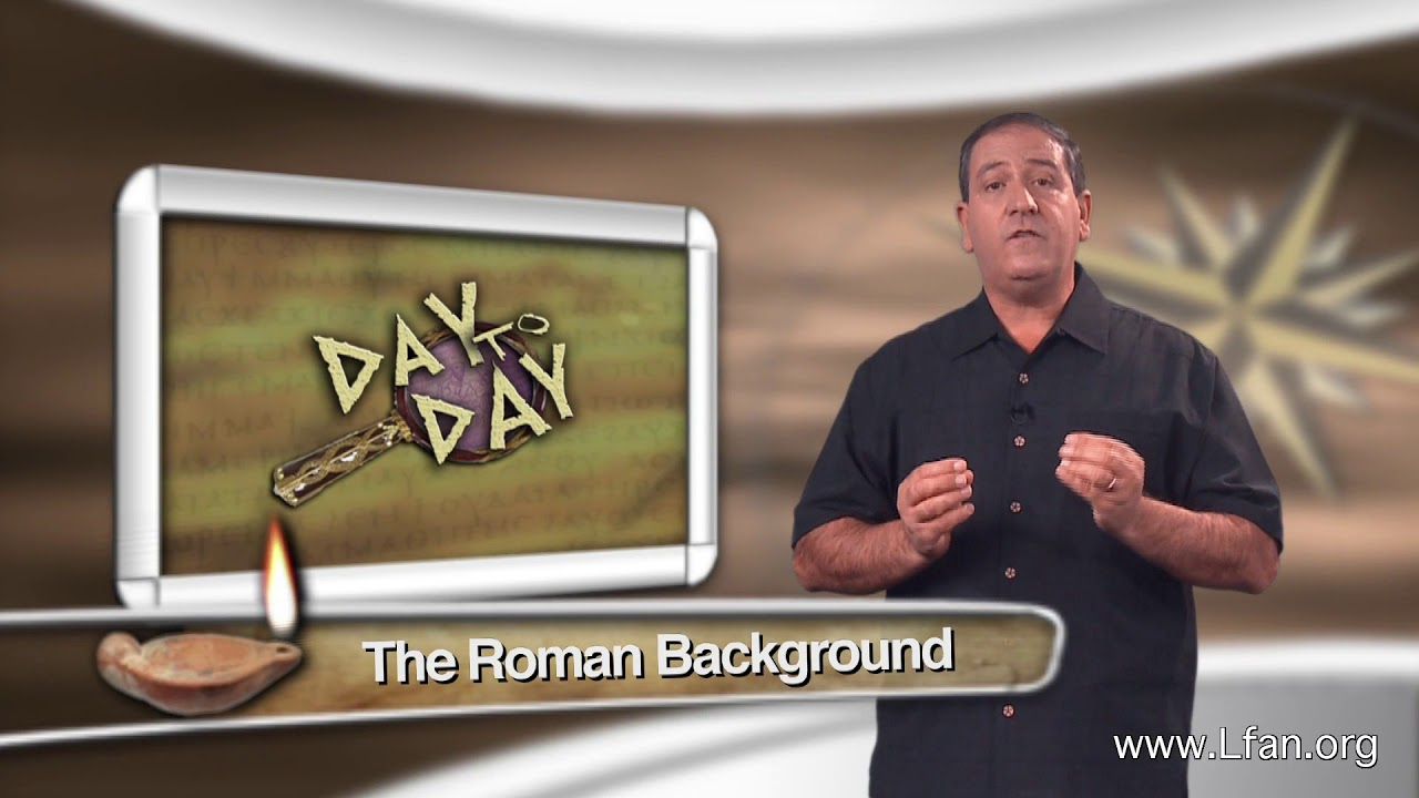 Day to Day (#4) - The Roman Background of the Apostle Paul