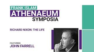 Athenaeum Symposia:  John Farrell - Richard Nixon: The Life