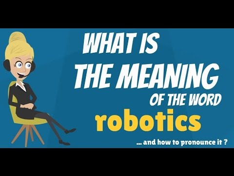 What Is Robotics What Does Robotics Mean Robotics Meaning